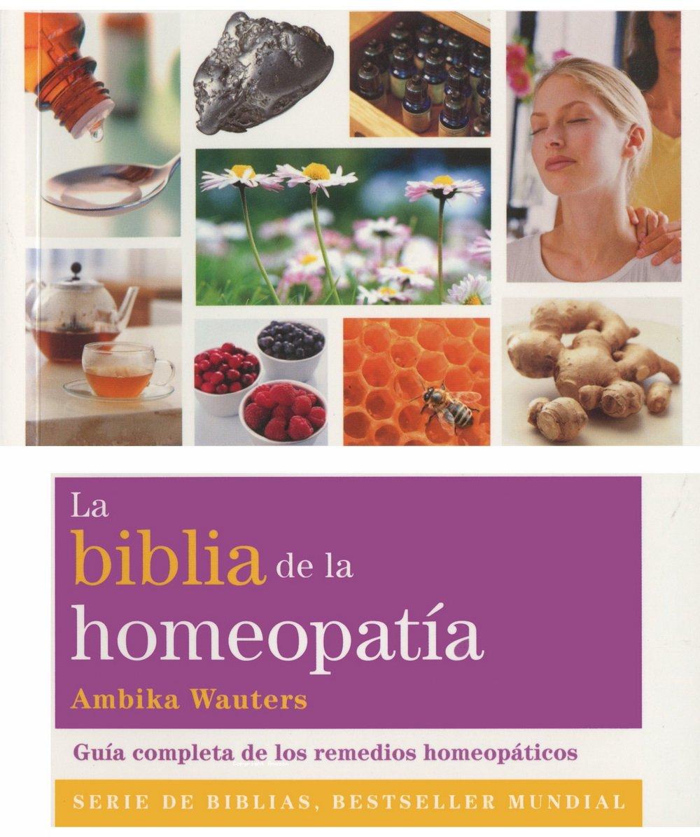 La biblia de la homeopatía : Guía completa de los remedios homeopáticos = La bible de l'homéopathie : Guide complet des remèdes homéopathiques